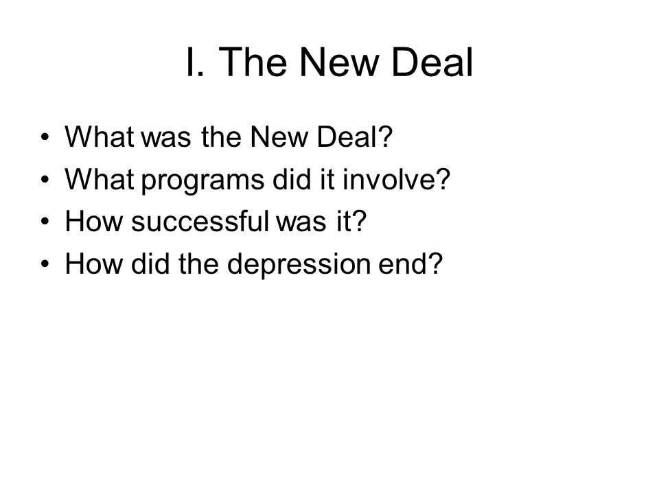 I. The New Deal What was the New Deal. What programs did it involve.