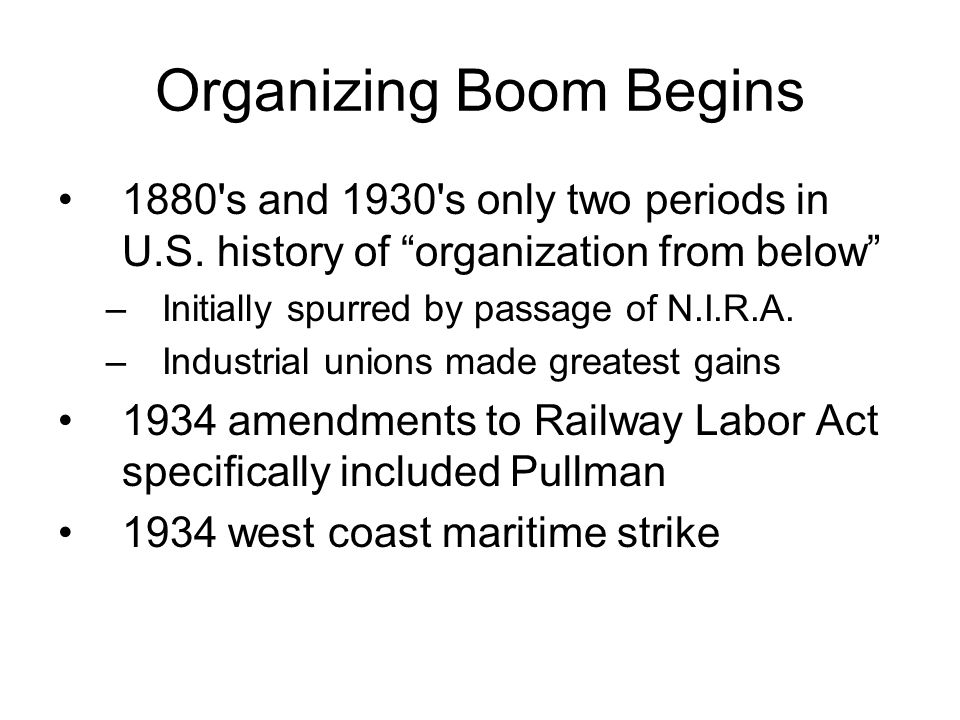 Organizing Boom Begins 1880 s and 1930 s only two periods in U.S.