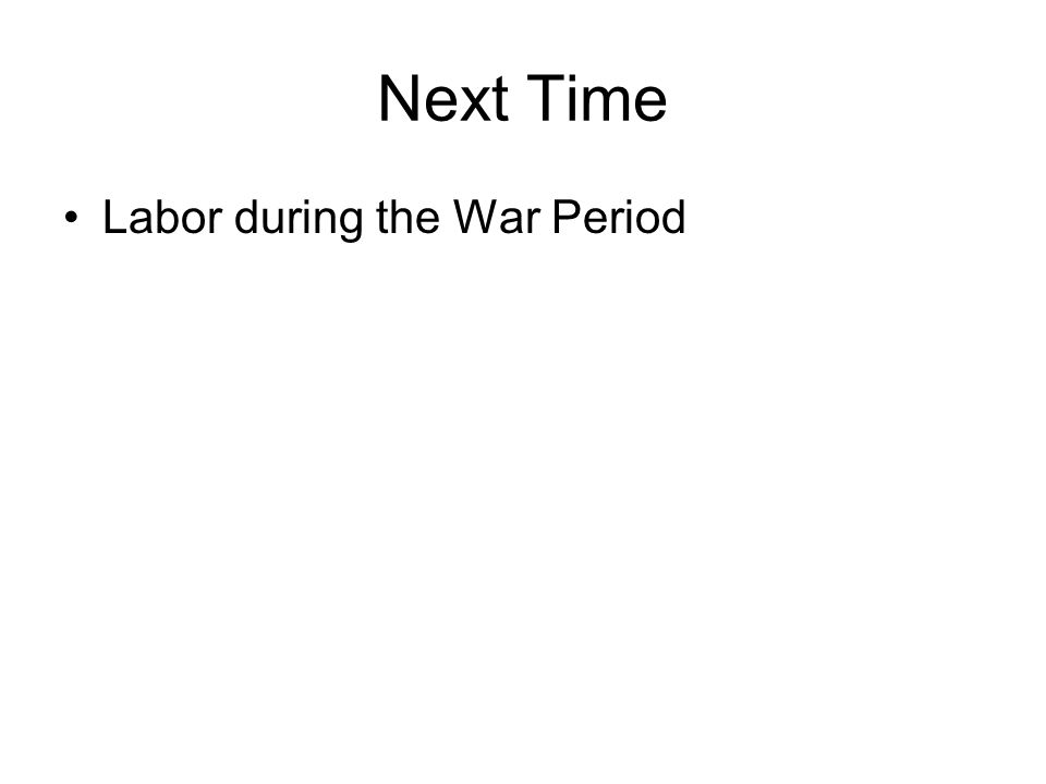Next Time Labor during the War Period