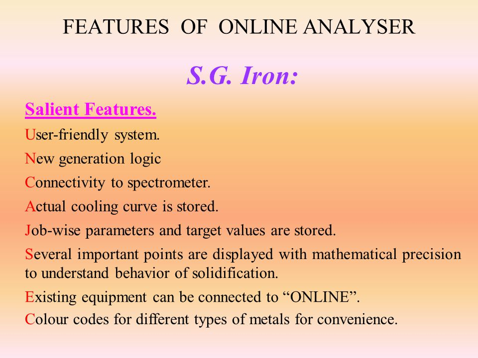 FEATURES OF ONLINE ANALYSER S.G.Iron: Colour codes for different types of metals for convenience.