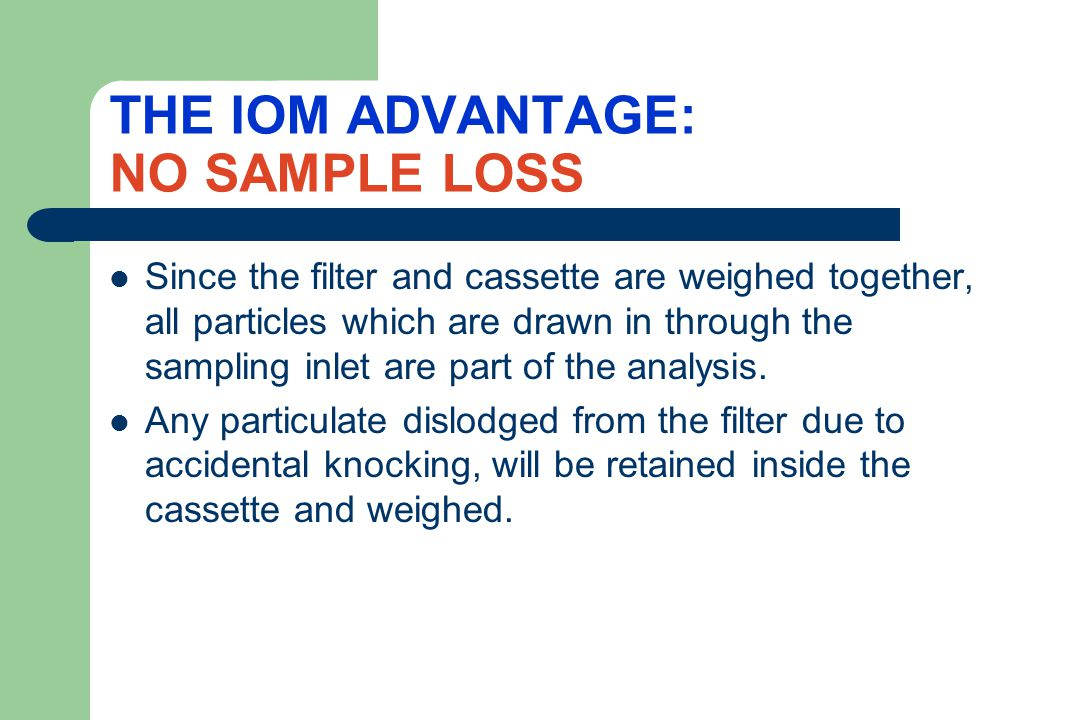 USING THE IOM SAMPLER: FOR CHEMICAL ANALYSIS For this application, the stainless steel cassette is frequently used.