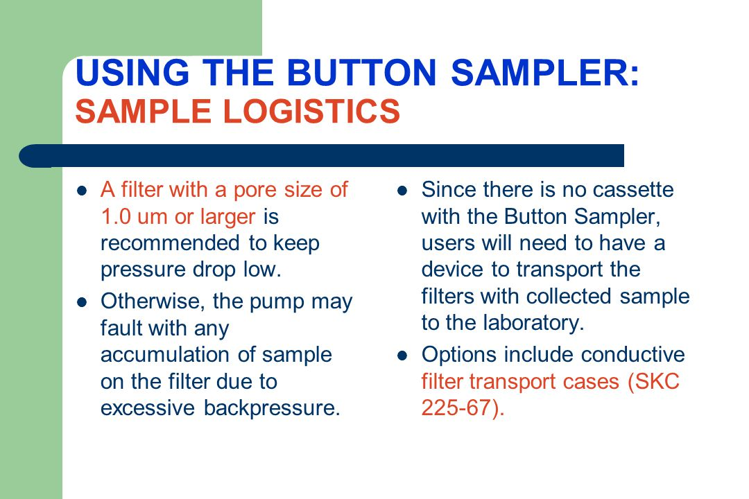 TIPS ON CALIBRATION SKC offers calibration adapters that allow the IOM and Button Samplers to be directly attached to external flowmeters including the Defender primary flow calibrators.