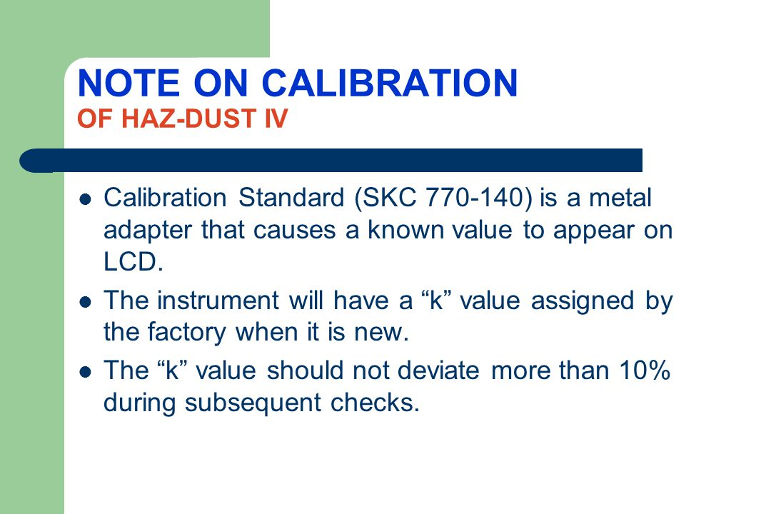 NOTE ON CALIBRATION OF HAZ-DUST IV Haz-Dust monitors are factory calibrated using Arizona Road Dust (ARD).