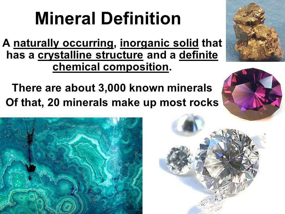A) Minerals are Naturally Occurring: That means that minerals must be found in nature…They arent man- made.