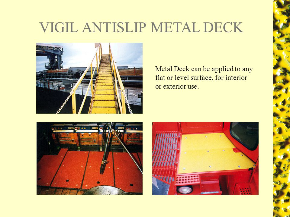 Metal Deck can be applied to any flat or level surface, for interior or exterior use.