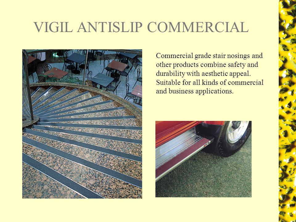 VIGIL ANTISLIP COMMERCIAL Commercial grade stair nosings and other products combine safety and durability with aesthetic appeal.