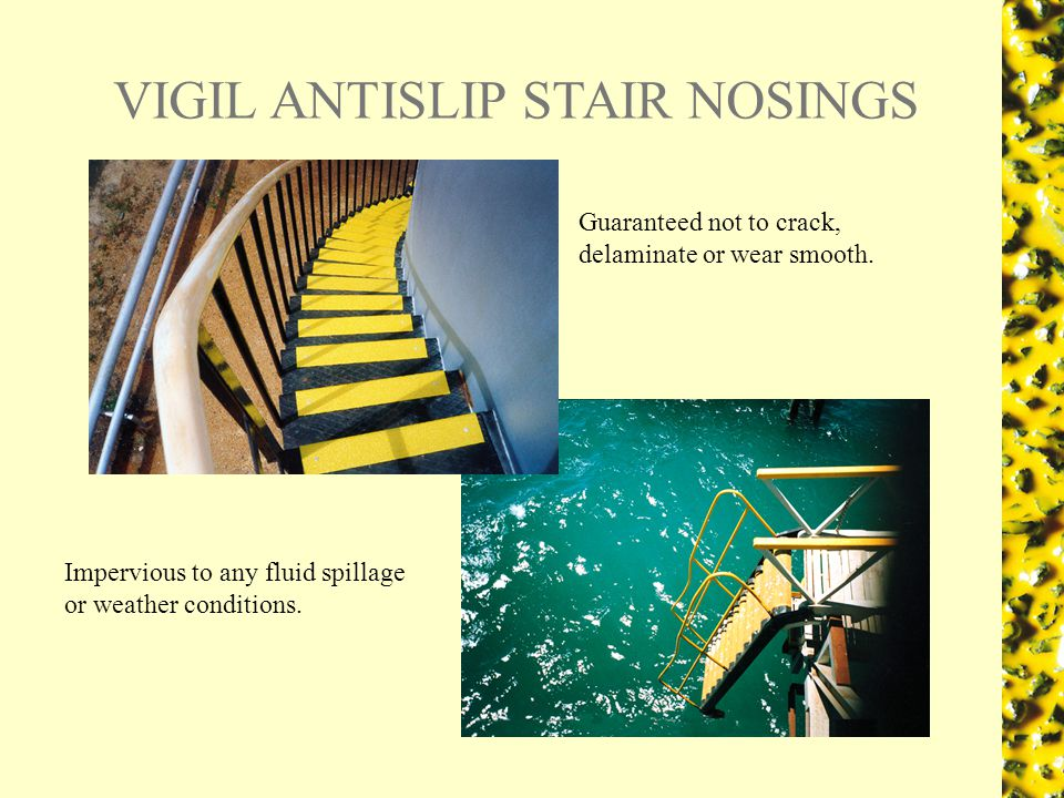 VIGIL ANTISLIP STAIR NOSINGS Suitable for all marine, transport, mining and commercial businesses.