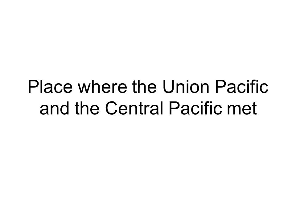 Place where the Union Pacific and the Central Pacific met