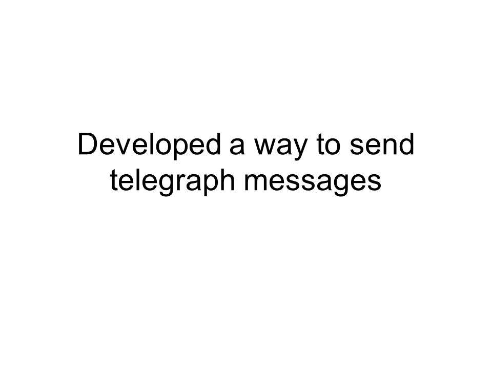 Developed a way to send telegraph messages