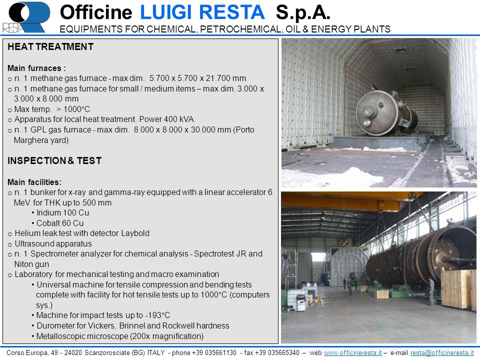 HEAT TREATMENT Main furnaces : o n. 1 methane gas furnace - max dim. 5.700 x 5.700 x 21.700 mm o n. 1 methane gas furnace for small / medium items – m