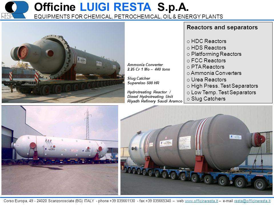 Reactors and separators o HDC Reactors o HDS Reactors o Platforming Reactors o FCC Reactors o PTA Reactors o Ammonia Converters o Urea Reactors o High