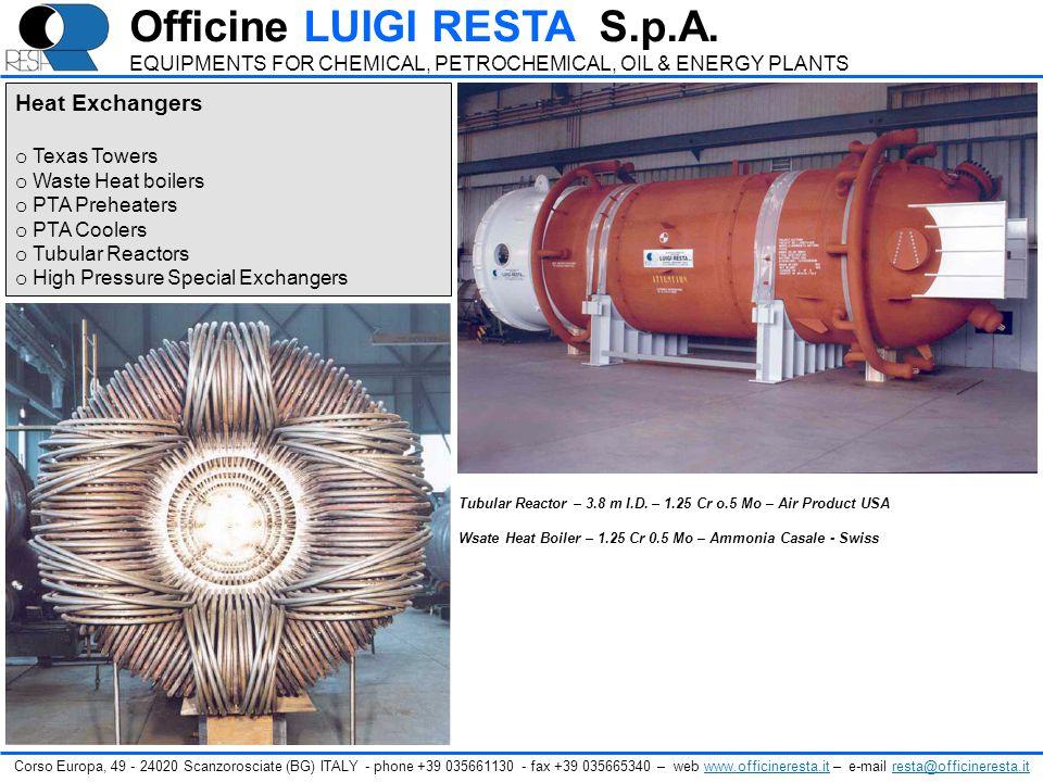 Heat Exchangers o Texas Towers o Waste Heat boilers o PTA Preheaters o PTA Coolers o Tubular Reactors o High Pressure Special Exchangers Tubular React