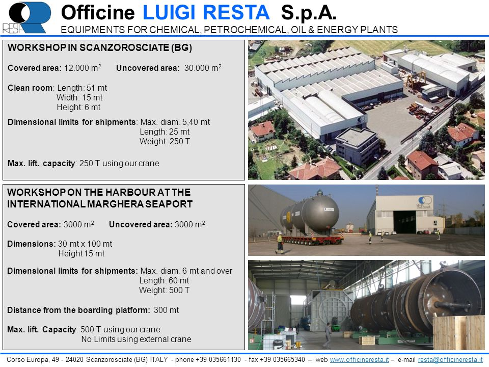 WORKSHOP IN SCANZOROSCIATE (BG) Covered area: 12.000 m 2 Uncovered area: 30.000 m 2 Clean room: Length: 51 mt Width: 15 mt Height: 6 mt Dimensional li