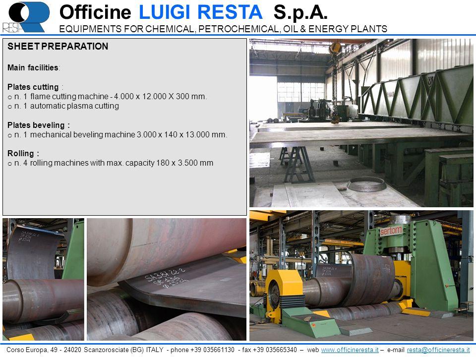 SHEET PREPARATION Main facilities: Plates cutting : o n. 1 flame cutting machine - 4.000 x 12.000 X 300 mm. o n. 1 automatic plasma cutting Plates bev