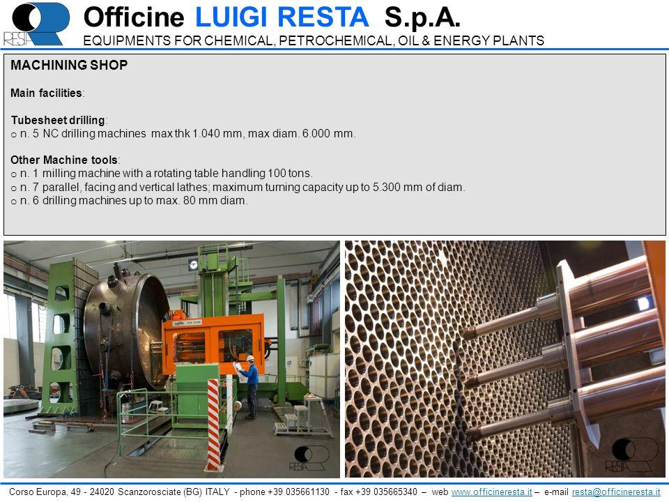 MACHINING SHOP Main facilities: Tubesheet drilling: o n. 5 NC drilling machines max thk 1.040 mm, max diam. 6.000 mm. Other Machine tools: o n. 1 mill