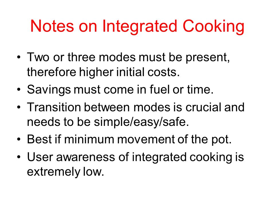 Notes on Integrated Cooking Two or three modes must be present, therefore higher initial costs.
