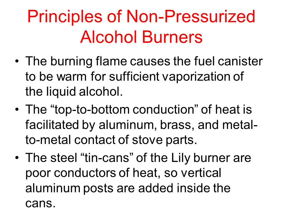 Principles of Non-Pressurized Alcohol Burners The burning flame causes the fuel canister to be warm for sufficient vaporization of the liquid alcohol.