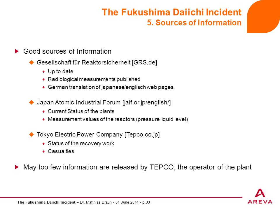 The Fukushima Daiichi Incident – Dr. Matthias Braun - 04 June 2014 - p.33 The Fukushima Daiichi Incident 5. Sources of Information Good sources of Inf