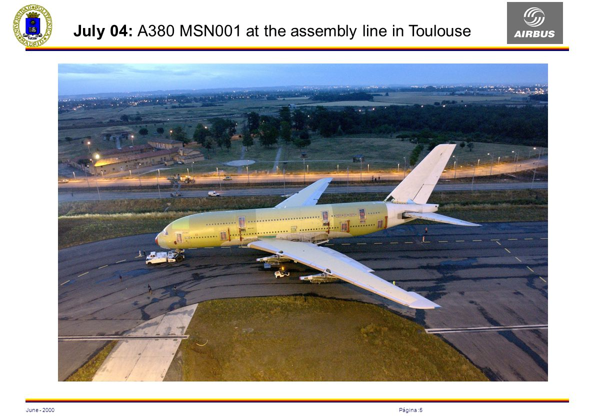 June - 2000Página :5 July 04: A380 MSN001 at the assembly line in Toulouse