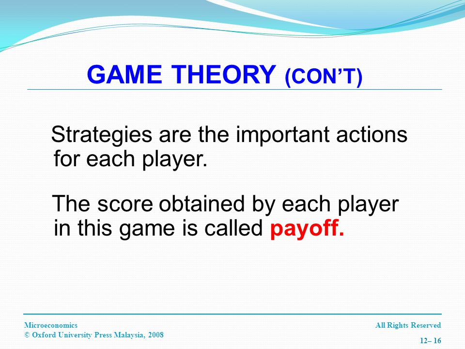 All Rights ReservedMicroeconomics © Oxford University Press Malaysia, – 16 Strategies are the important actions for each player.