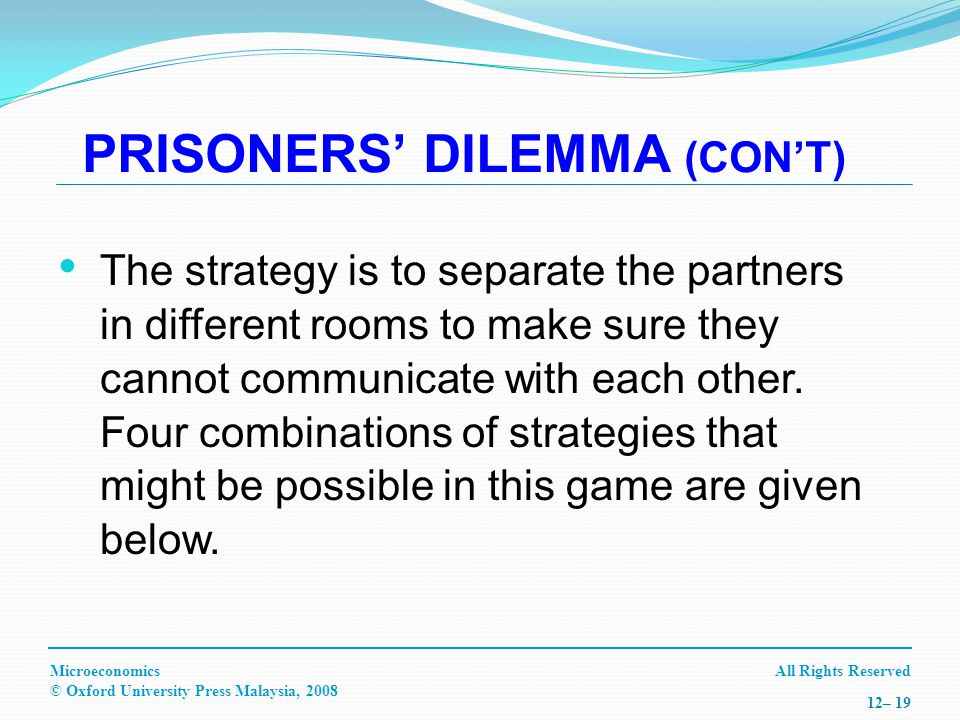 All Rights ReservedMicroeconomics © Oxford University Press Malaysia, – 19 The strategy is to separate the partners in different rooms to make sure they cannot communicate with each other.