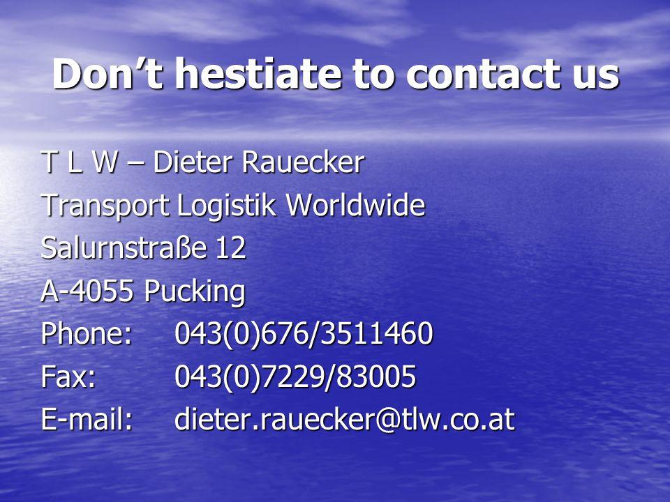 T L W – Dieter Rauecker Transport Logistik Worldwide Salurnstraße 12 A-4055 Pucking Phone:043(0)676/3511460 Fax:043(0)7229/83005 E-mail: dieter.raueck