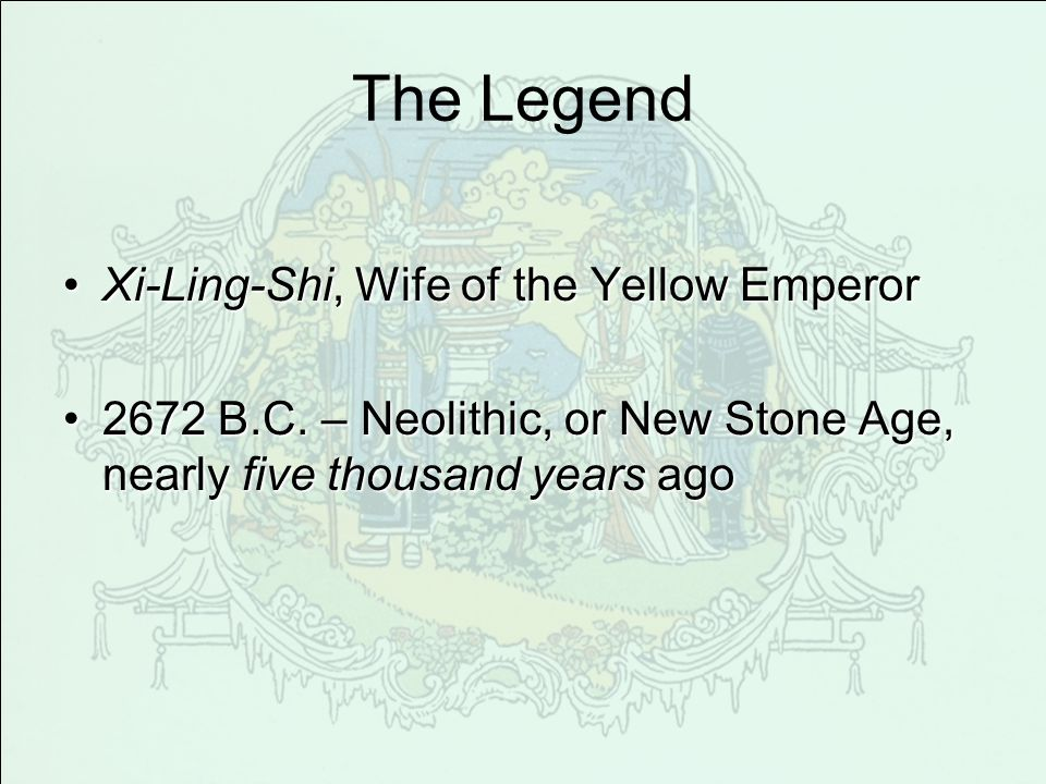 The Legend Xi-Ling-Shi, Wife of the Yellow EmperorXi-Ling-Shi, Wife of the Yellow Emperor 2672 B.C.