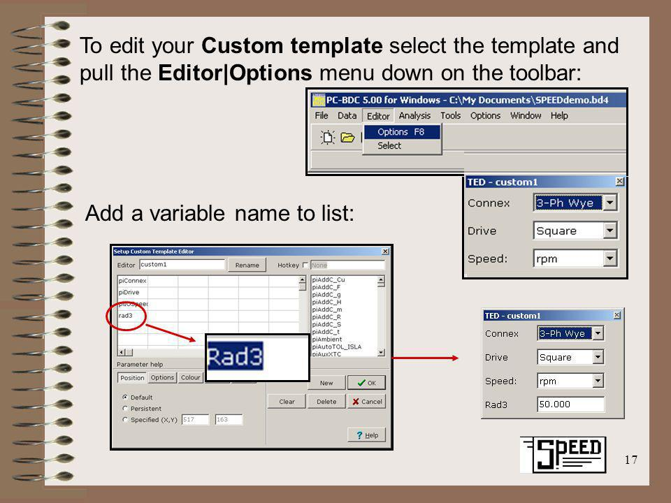 17 To edit your Custom template select the template and pull the Editor|Options menu down on the toolbar: Add a variable name to list: