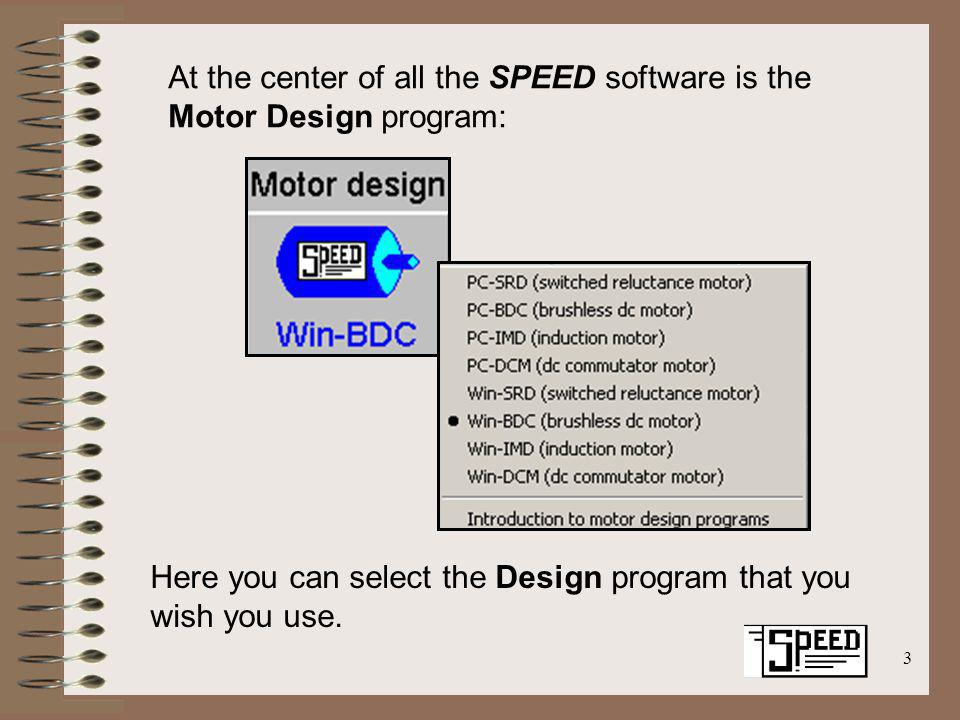 3 At the center of all the SPEED software is the Motor Design program: Here you can select the Design program that you wish you use.