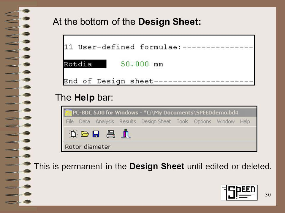 30 At the bottom of the Design Sheet: The Help bar: This is permanent in the Design Sheet until edited or deleted.