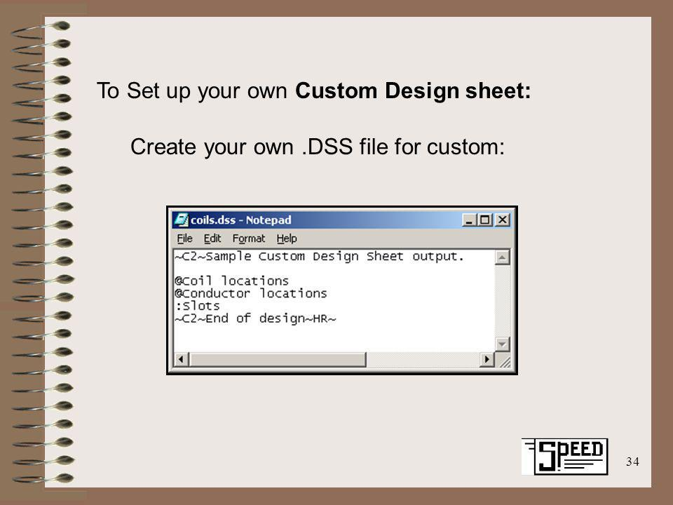34 Create your own.DSS file for custom: To Set up your own Custom Design sheet: