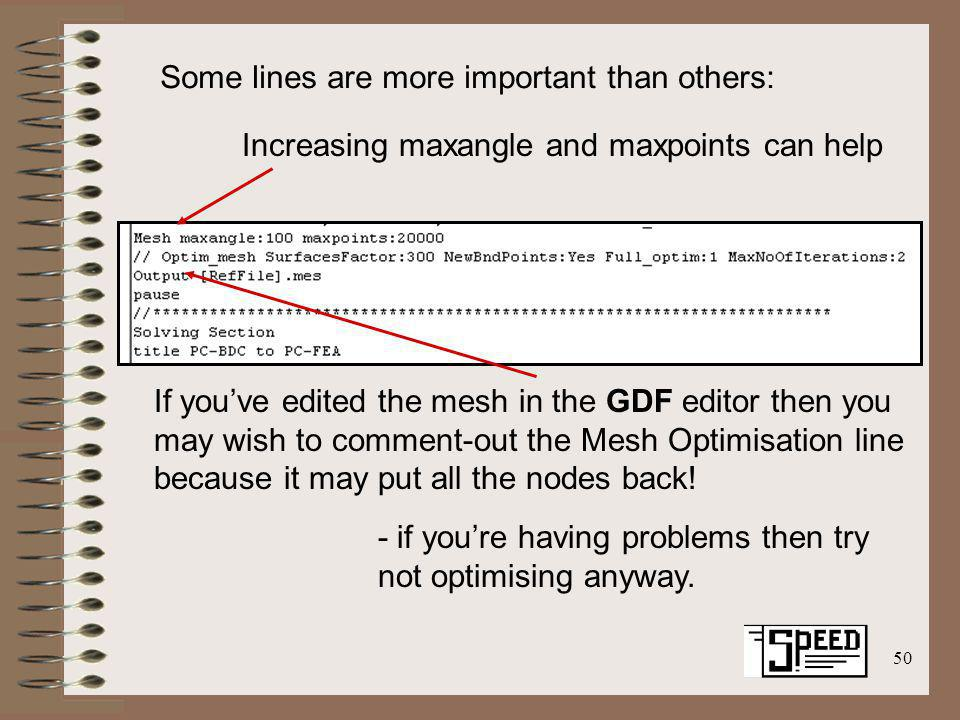 50 Some lines are more important than others: Increasing maxangle and maxpoints can help If youve edited the mesh in the GDF editor then you may wish