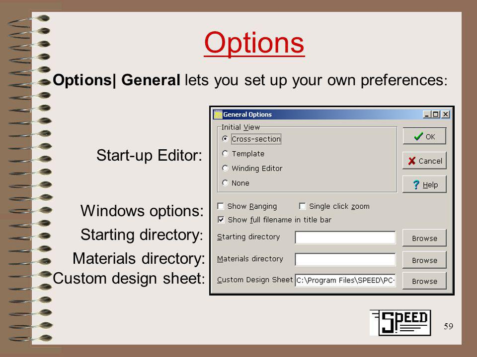 59 Options Options| General lets you set up your own preferences : Start-up Editor: Starting directory : Materials directory: Custom design sheet : Wi