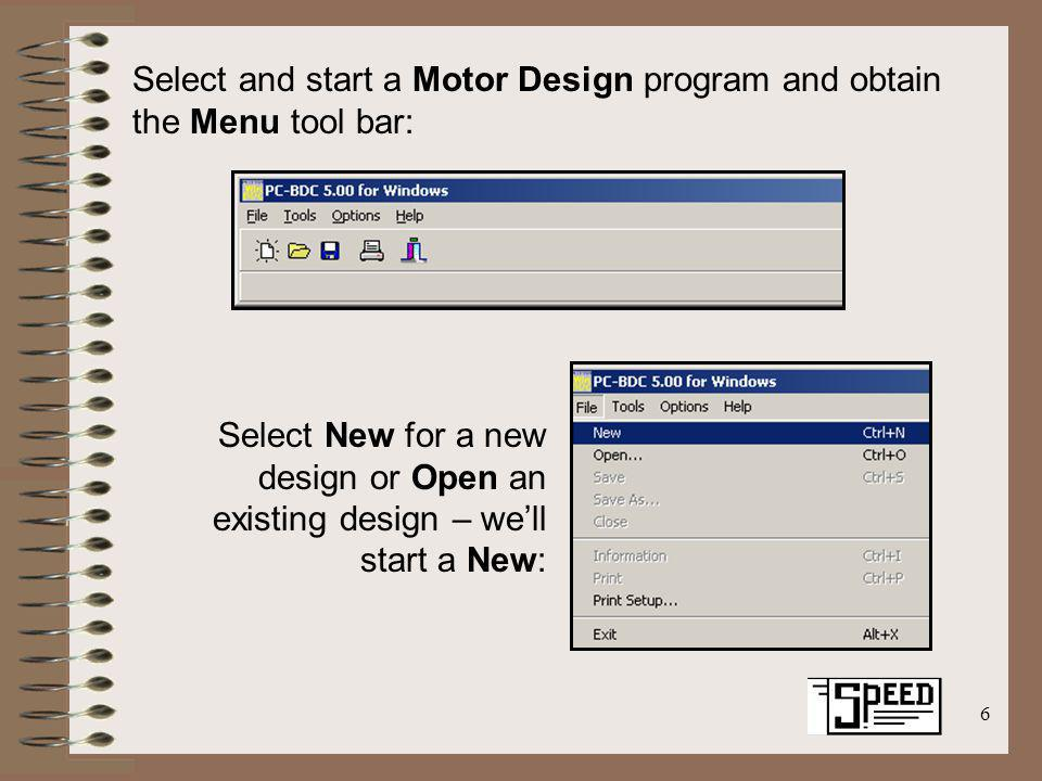 6 Select and start a Motor Design program and obtain the Menu tool bar: Select New for a new design or Open an existing design – well start a New:
