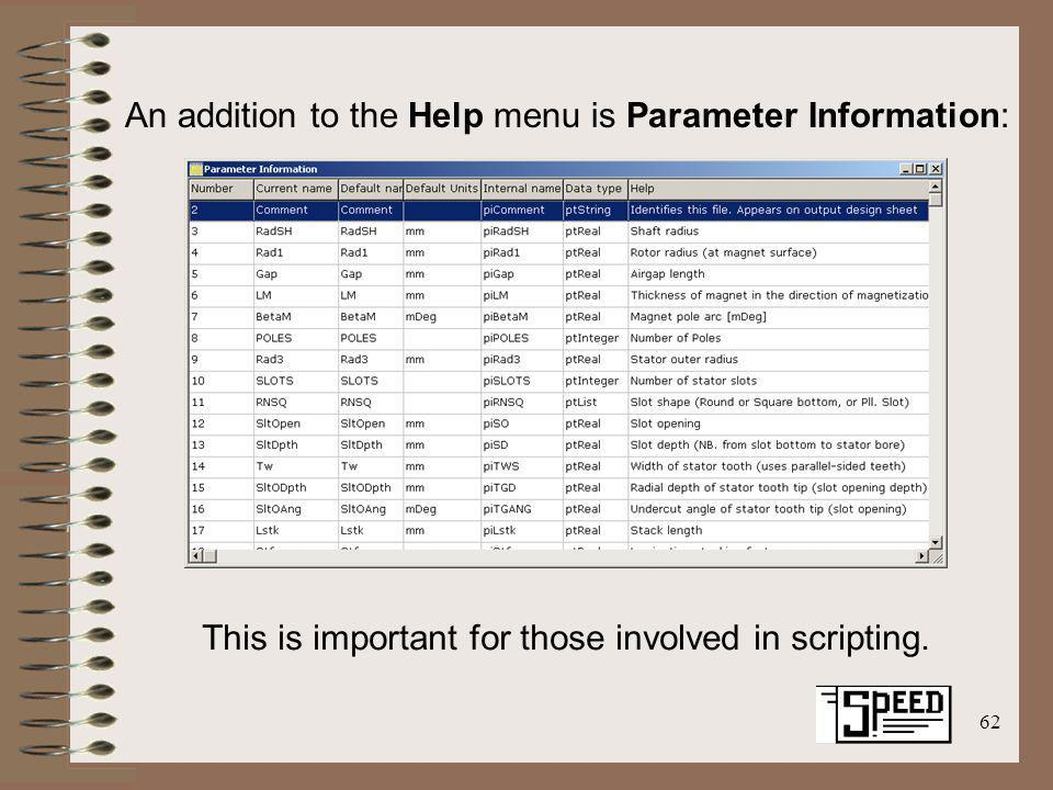62 An addition to the Help menu is Parameter Information: This is important for those involved in scripting.