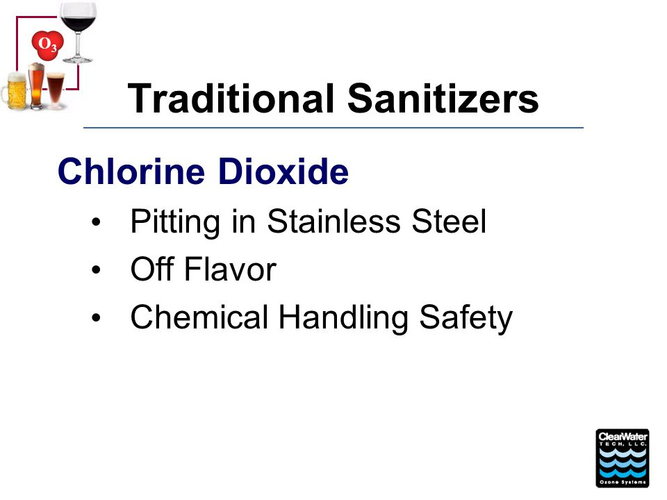 O3O3 Traditional Sanitizers Paracetic Acid Inconsistent Sanitation - Off-gas H 2 O 2 when lines depressurized Reduced Product Shelf Life