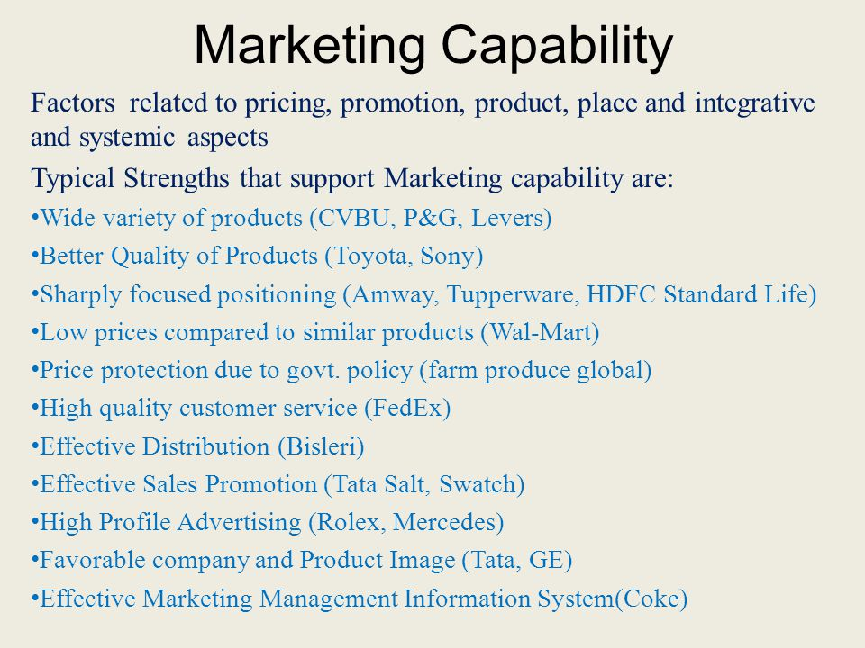 Marketing Capability Factors related to pricing, promotion, product, place and integrative and systemic aspects Typical Strengths that support Marketi