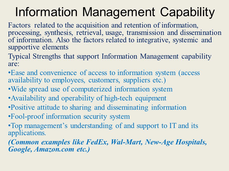 Information Management Capability Factors related to the acquisition and retention of information, processing, synthesis, retrieval, usage, transmissi