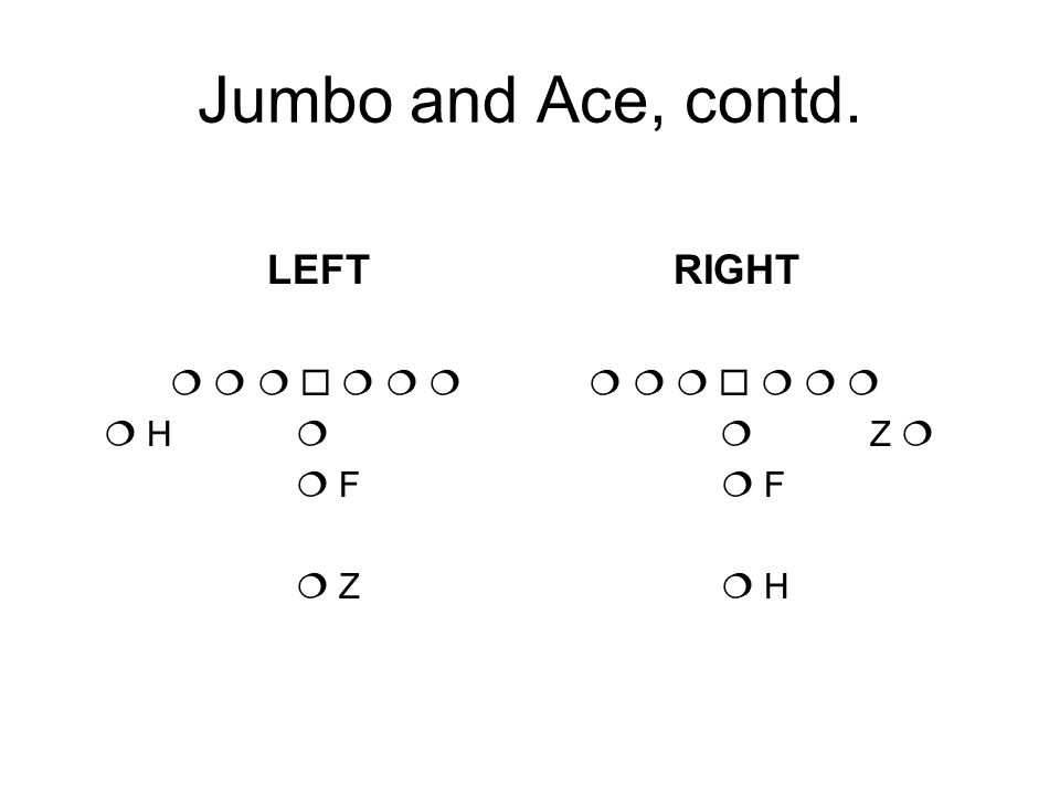 Jumbo and Ace, contd. LEFT RIGHT H Z F F Z H
