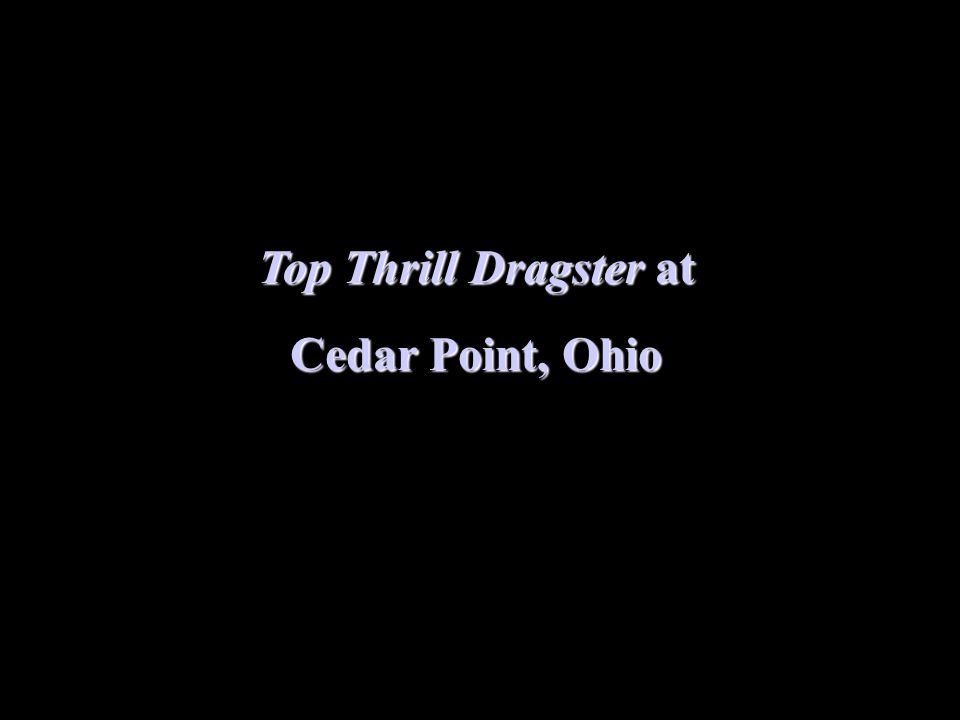 Top Thrill Dragster at Cedar Point, Ohio