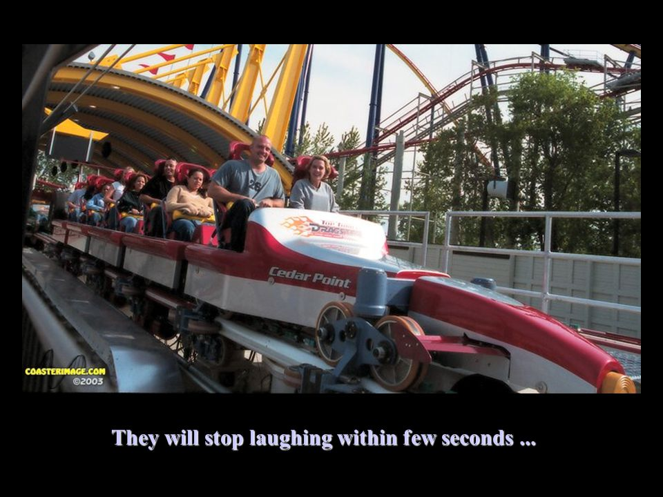 They will stop laughing within few seconds...