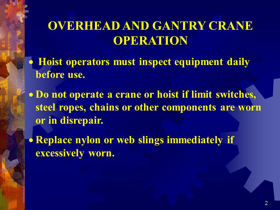 2 OVERHEAD AND GANTRY CRANE OPERATION Hoist operators must inspect equipment daily before use.
