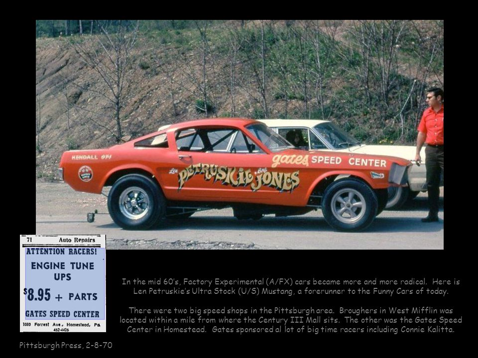Pittsburgh Press, 2-8-70 In the mid 60s, Factory Experimental (A/FX) cars became more and more radical. Here is Len Petruskies Ultra Stock (U/S) Musta
