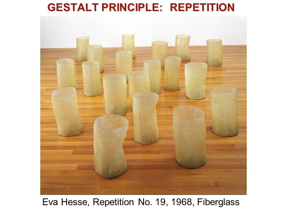 GESTALT PRINCIPLE: REPETITION Eva Hesse, Repetition No. 19, 1968, Fiberglass