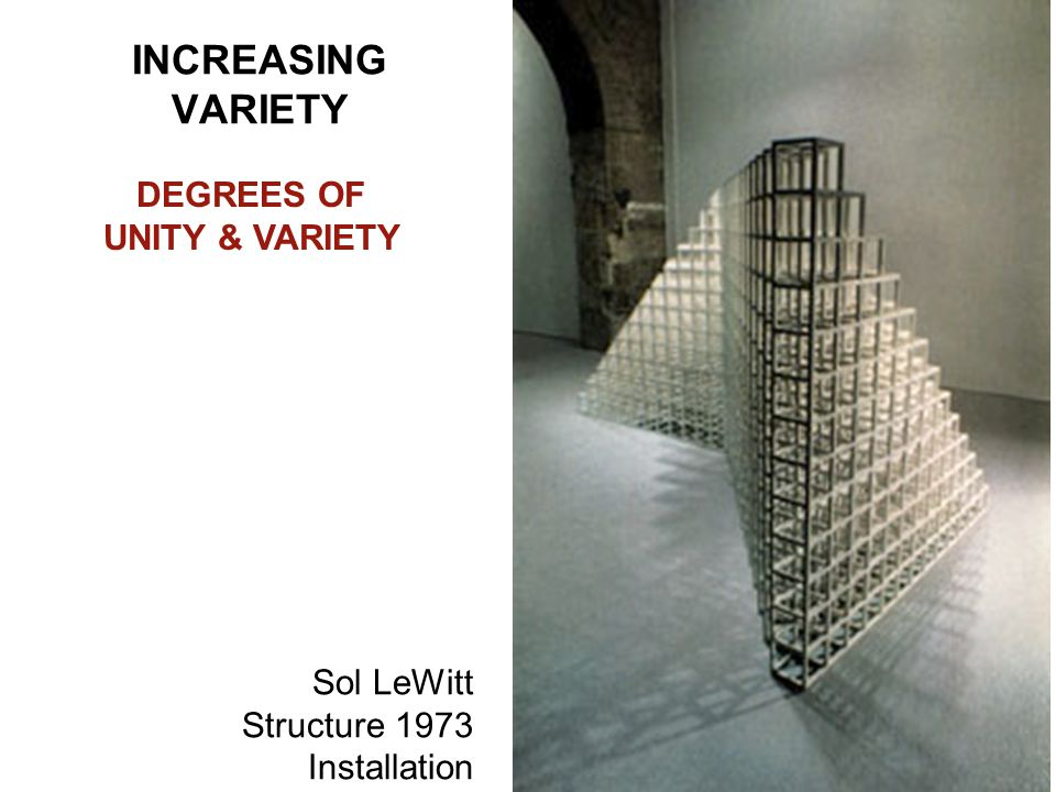 INCREASING VARIETY DEGREES OF UNITY & VARIETY Sol LeWitt Structure 1973 Installation