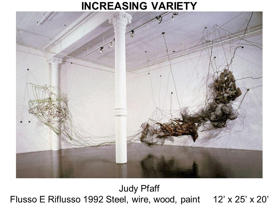 INCREASING VARIETY Judy Pfaff Flusso E Riflusso 1992 Steel, wire, wood, paint 12 x 25 x 20