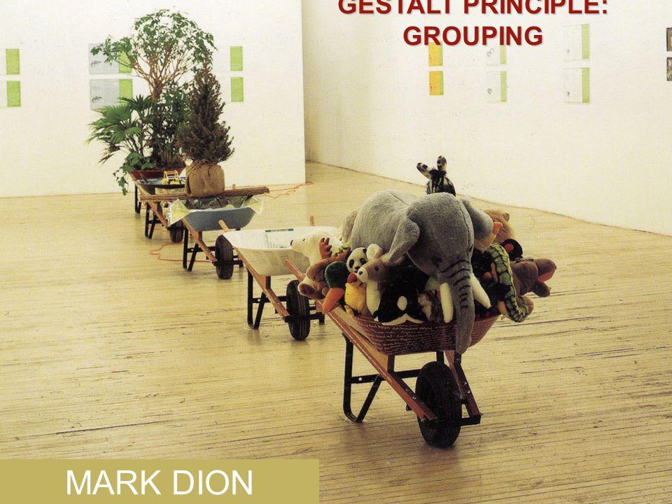MARK DION GESTALT PRINCIPLE: GROUPING