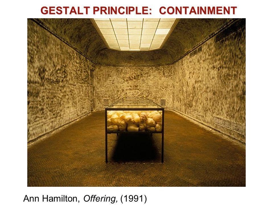 GESTALT PRINCIPLE: CONTAINMENT Ann Hamilton, Offering, (1991)