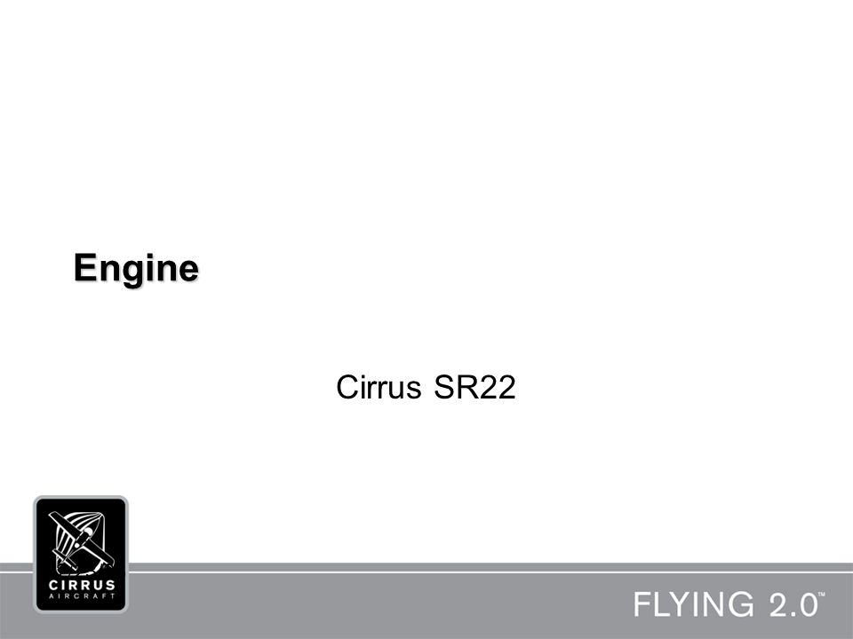 Engine Controls Power Lever –Single lever that controls both throttle position and propeller governor position Throttle –Controls amount of air metered to cylinders from the throttle valve Mixture –Controls mixture control valve located in the engine driven fuel pump