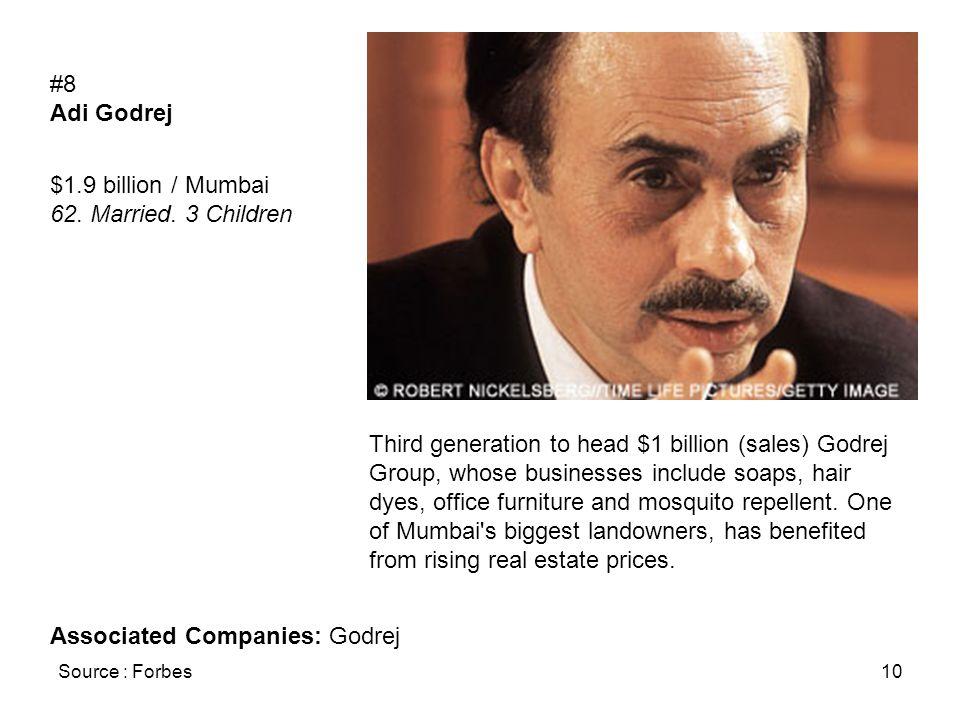 Source : Forbes10 #8 Adi Godrej $1.9 billion / Mumbai 62. Married. 3 Children Third generation to head $1 billion (sales) Godrej Group, whose business